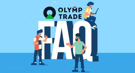 Frequently Asked Questions (FAQ) of Verification, Deposit and Withdrawal in Olymp Trade